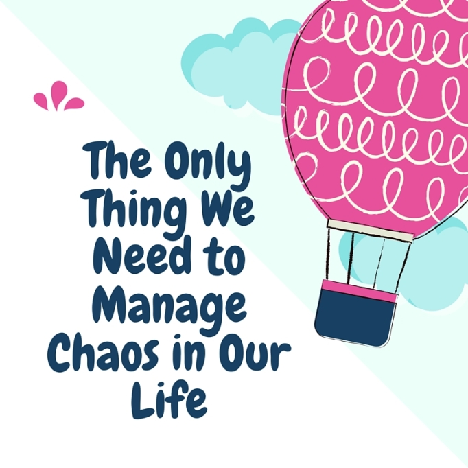 The Only Thing We Need to Manage Chaos in Our Life