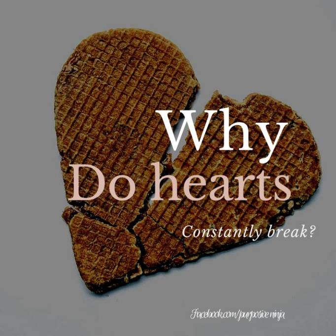 why do hearts constantly break