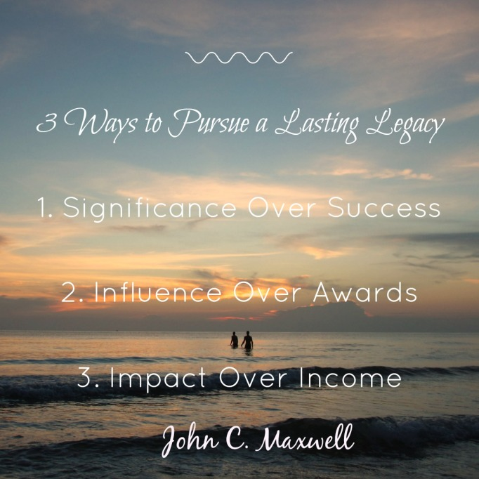 3 ways to pursue a lasting legacy