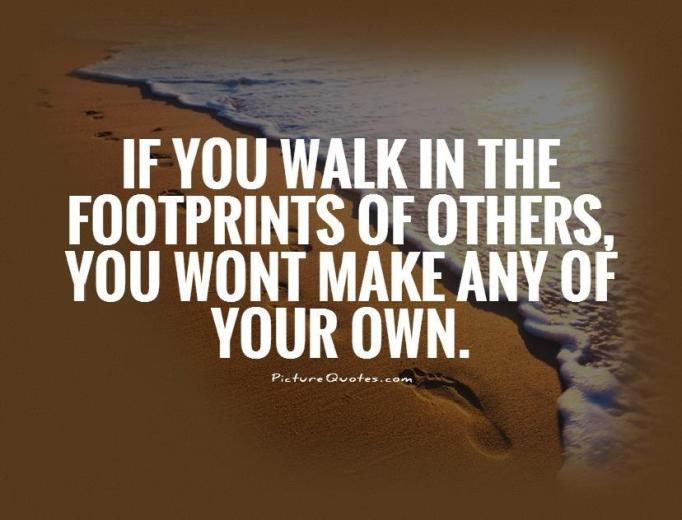if-you-walk-in-the-footprints-of-others-you-wont-make-any-of-your-own-quote-1